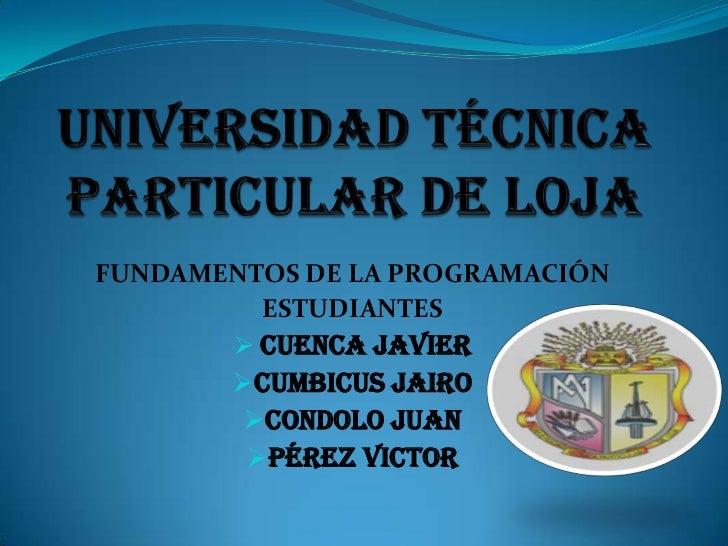 FUNDAMENTOS DE LA PROGRAMACIÓN         ESTUDIANTES         CUENCA JAVIER        CUMBICUS JAIRO         CONDOLO JUAN    ...