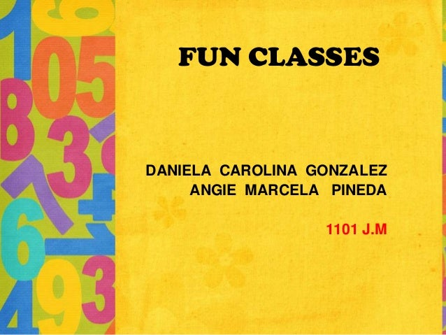 FUN CLASSES DANIELA CAROLINA GONZALEZ ANGIE MARCELA PINEDA 1101 J.M