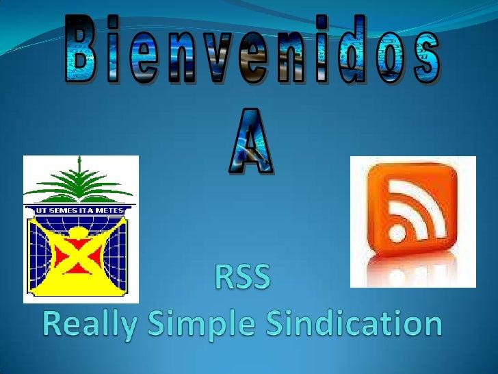 Bienvenidos<br />A<br />RSSReally Simple Sindication<br />