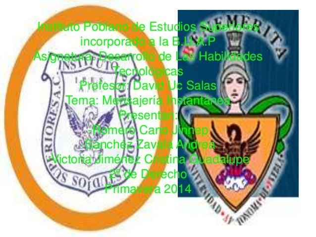 Instituto Poblano de Estudios Superiores incorporado a la B.U.A.P Asignatura: Desarrollo de Las Habilidades Tecnológicas P...