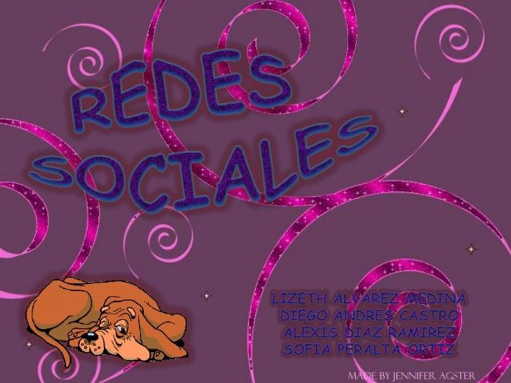 REDES <br />SOCIALES<br />LIZETH ALVAREZ MEDINA<br />DIEGO ANDRES CASTRO<br />ALEXIS DIAZ RAMIREZ<br />SOFIA PERALTA ORTIZ...