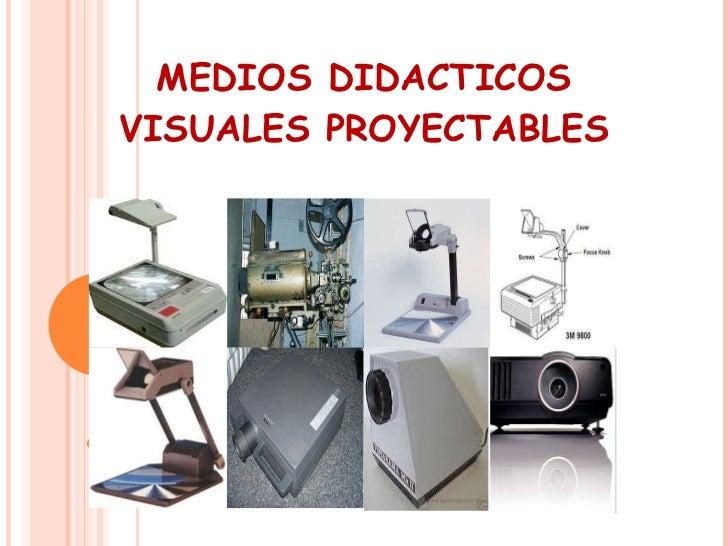 MEDIOS DIDACTICOS VISUALES PROYECTABLES