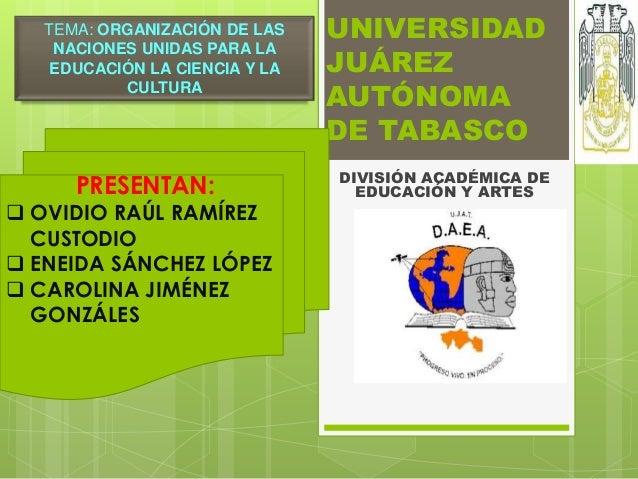 UNIVERSIDAD JUÁREZ AUTÓNOMA DE TABASCO DIVISIÓN ACADÉMICA DE EDUCACIÓN Y ARTESPRESENTAN:  OVIDIO RAÚL RAMÍREZ CUSTODIO  ...