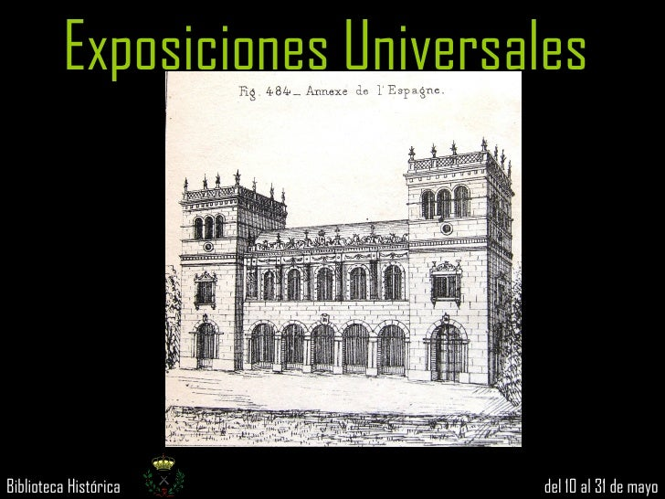 Exposiciones UniversalesBiblioteca Histórica          del 10 al 31 de mayo