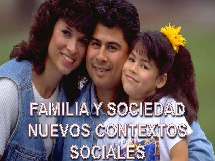 FAMILIA Y SOCIEDAD<br />NUEVOS CONTEXTOS SOCIALES<br />