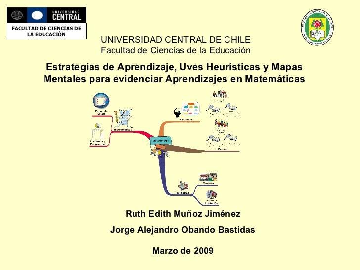 UNIVERSIDAD CENTRAL DE CHILE Facultad de Ciencias de la Educación Estrategias de Aprendizaje, Uves Heurísticas y Mapas Men...