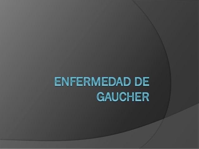 Historia   La Enfermedad de Gaucher recibe su nombre en honor del médico francés Philippe Charles Ernest Gaucher, que rea...