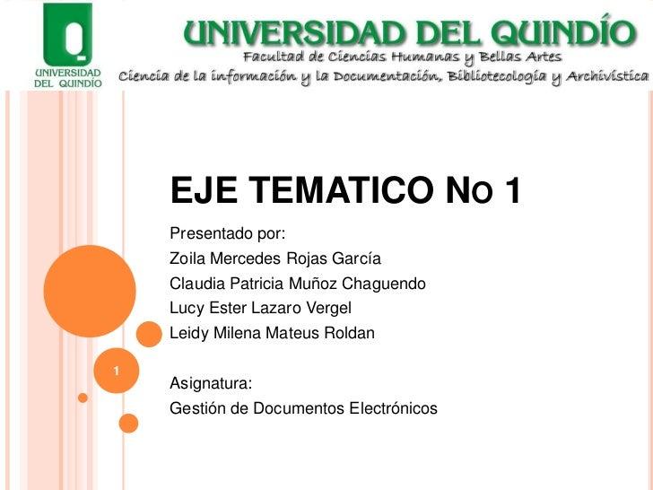 EJE TEMATICO NO 1    Presentado por:    Zoila Mercedes Rojas García    Claudia Patricia Muñoz Chaguendo    Lucy Ester Laza...
