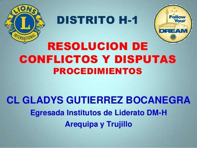 DISTRITO H-1RESOLUCION DECONFLICTOS Y DISPUTASPROCEDIMIENTOSCL GLADYS GUTIERREZ BOCANEGRAEgresada Institutos de Liderato D...