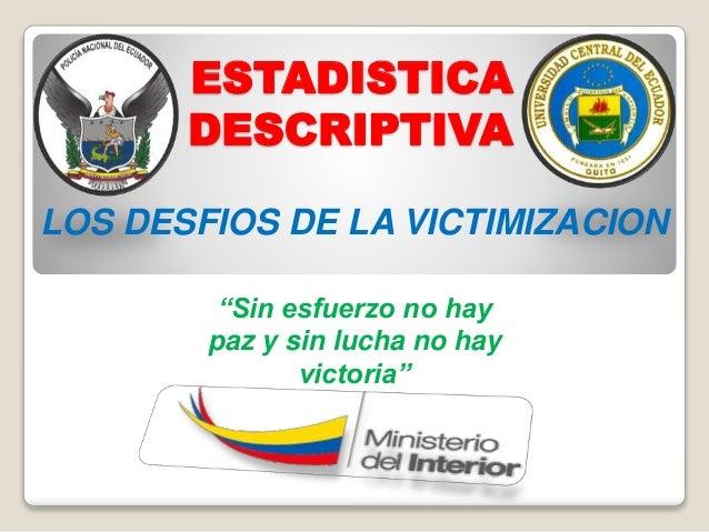 """ESTADISTICA DESCRIPTIVA LOS DESFIOS DE LA VICTIMIZACION """"Sin esfuerzo no hay paz y sin lucha no hay victoria"""""""