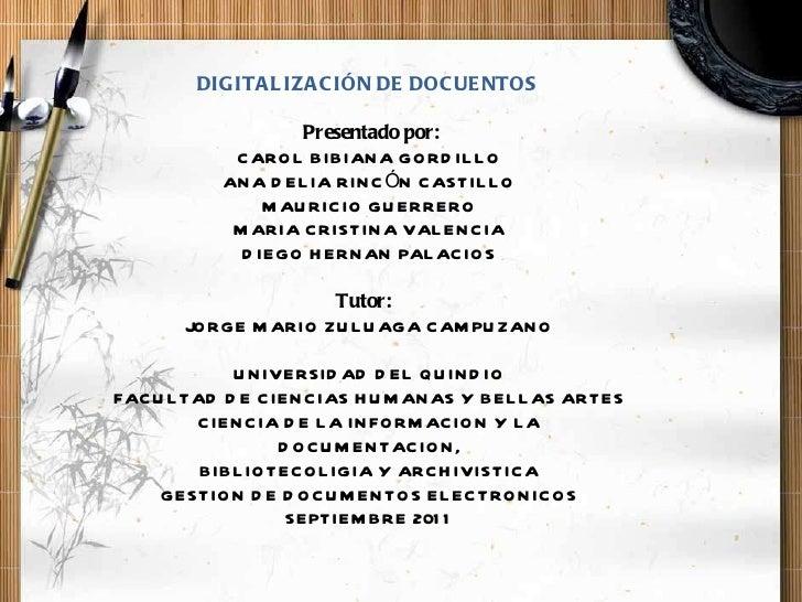 DIGITALIZACIÓN DE DOCUENTOS   Presentado por: CAROL BIBIANA GORDILLO ANA DELIA RINCÓN CASTILLO MAURICIO GUERRERO MARIA C...