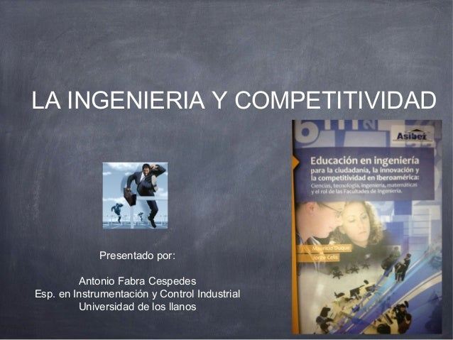 LA INGENIERIA Y COMPETITIVIDAD             Presentado por:         Antonio Fabra CespedesEsp. en Instrumentación y Control...