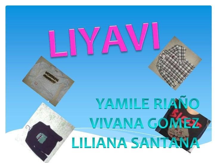 LIYAVI<br />YAMILE RIAÑO<br />VIVANA GOMEZ<br />LILIANA SANTANA<br />