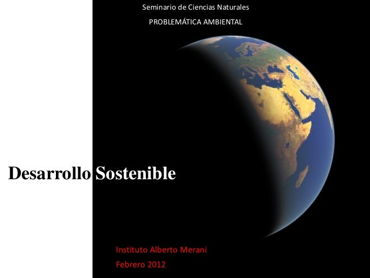 Seminario de Ciencias Naturales                     PROBLEMÁTICA AMBIENTALDesarrollo Sostenible             Instituto Albe...