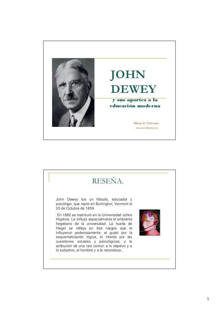 Marco A. Corcuera                                                  corcuera14@yahoo.esJohn Dewey fue un filósofo, educador...