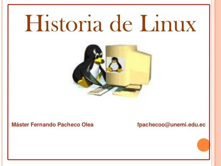 Historia de LinuxMáster Fernando Pacheco Olea   fpachecoo@unemi.edu.ec