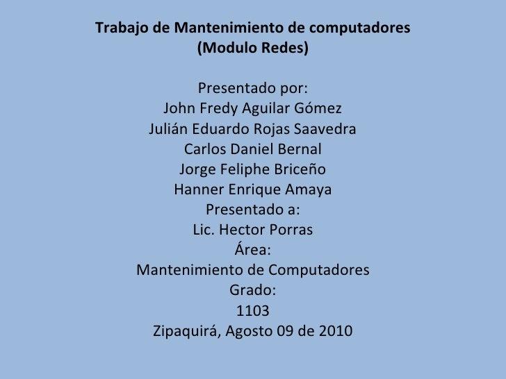 Trabajo de Mantenimiento de computadores (Modulo Redes) Presentado por: John Fredy Aguilar Gómez Julián Eduardo Rojas Saav...