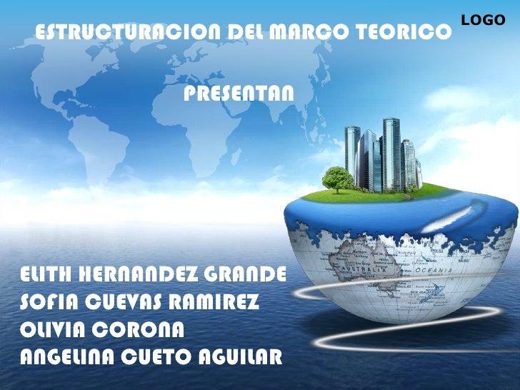 LOGO ESTRUCTURACION DEL MARCO TEORICO             PRESENTANELITH HERNANDEZ GRANDESOFIA CUEVAS RAMIREZOLIVIA CORONAANGELINA...