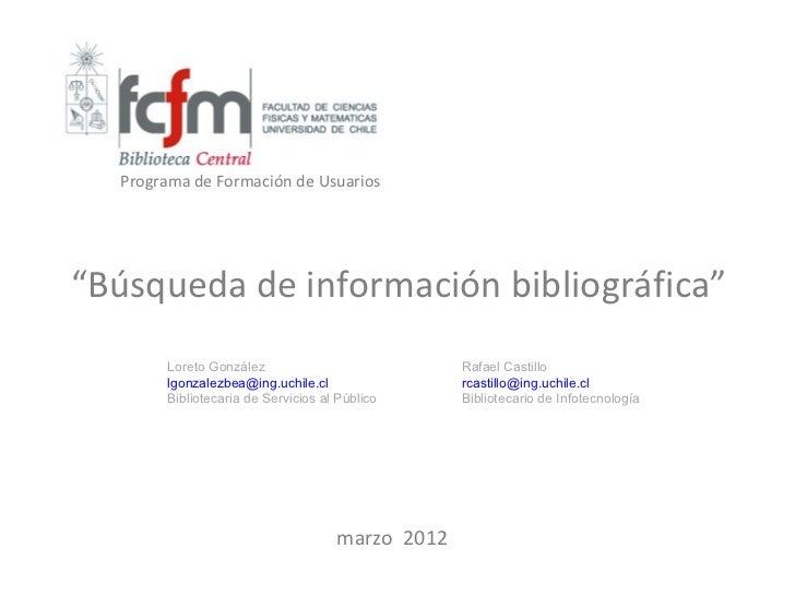 """Programa de Formación de Usuarios""""Búsqueda de información bibliográfica""""       Loreto González                           R..."""