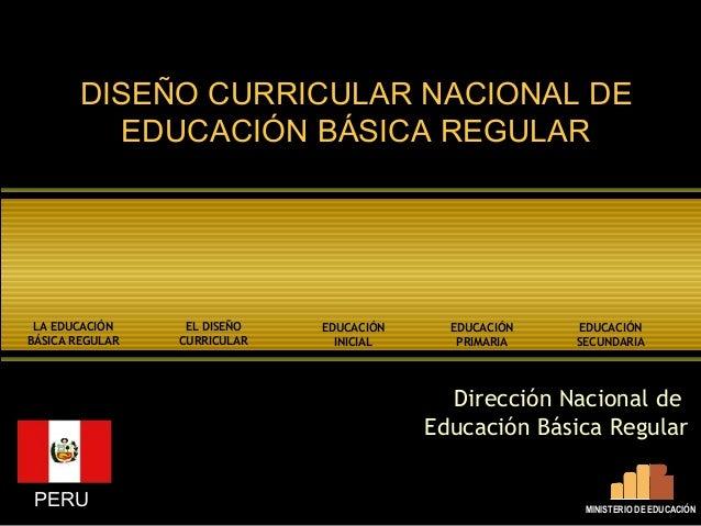 DISEÑO CURRICULAR NACIONAL DEDISEÑO CURRICULAR NACIONAL DE EDUCACIÓN BÁSICA REGULAREDUCACIÓN BÁSICA REGULAR Dirección Naci...