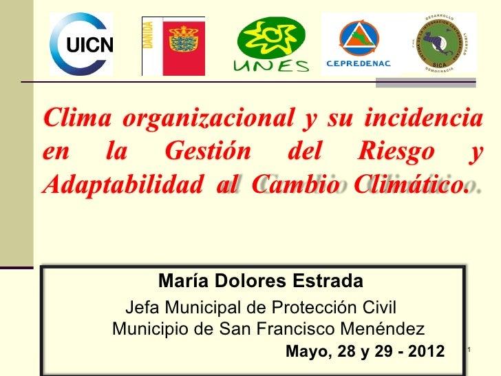 Clima organizacional y su incidenciaen la Gestión del Riesgo yAdaptabilidad al Cambio Climático.          María Dolores Es...