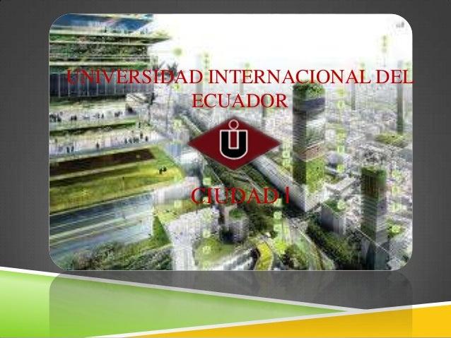 UNIVERSIDAD INTERNACIONAL DEL ECUADOR CIUDAD I
