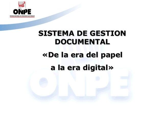 Título de la Presentación SISTEMA DE GESTION DOCUMENTAL «De la era del papel a la era digital»