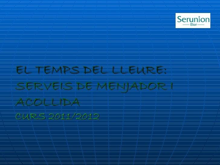 EL TEMPS DEL LLEURE:SERVEIS DE MENJADOR IACOLLIDACURS 2011/2012