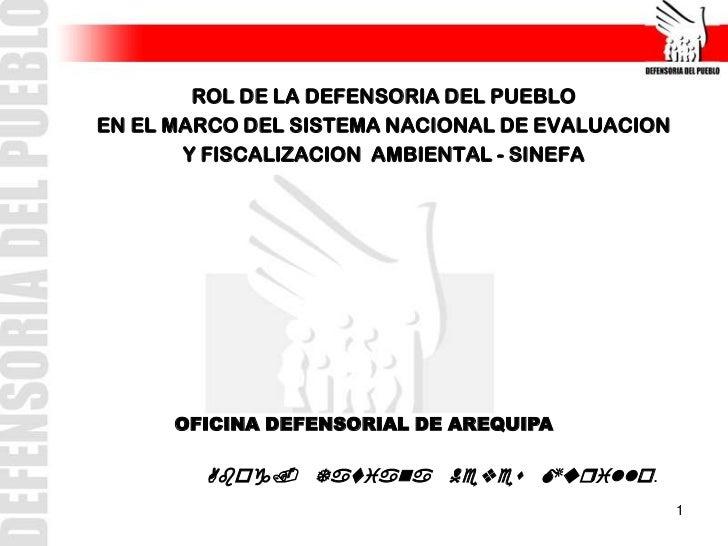 ROL DE LA DEFENSORIA DEL PUEBLOEN EL MARCO DEL SISTEMA NACIONAL DE EVALUACION       Y FISCALIZACION AMBIENTAL - SINEFA    ...