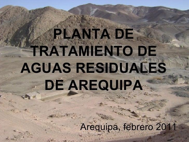 PLANTA DE TRATAMIENTO DE AGUAS RESIDUALES DE AREQUIPA Arequipa, febrero 2011
