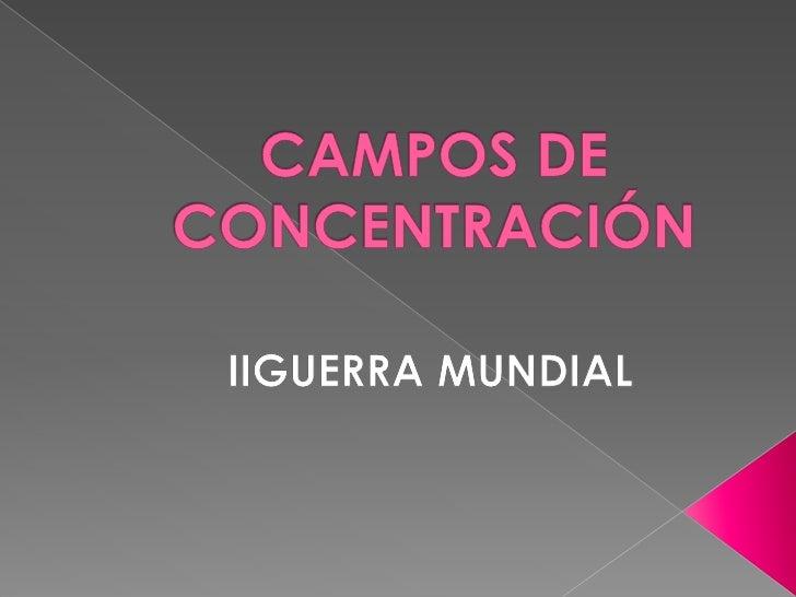 CAMPOS DE CONCENTRACIÓN<br />IIGUERRA MUNDIAL<br />