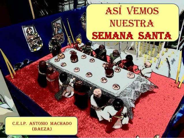 Así vemos                              nuestra                           SEMANA SANTAC.E.I.P. ANTONIO MACHADO          (BA...