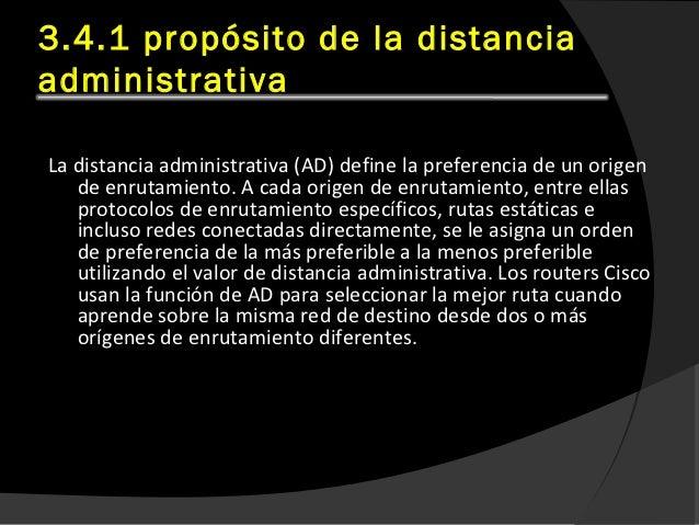 3.4.1 propósito de la distanciaadministrativaLa distancia administrativa (AD) define la preferencia de un origen   de enru...