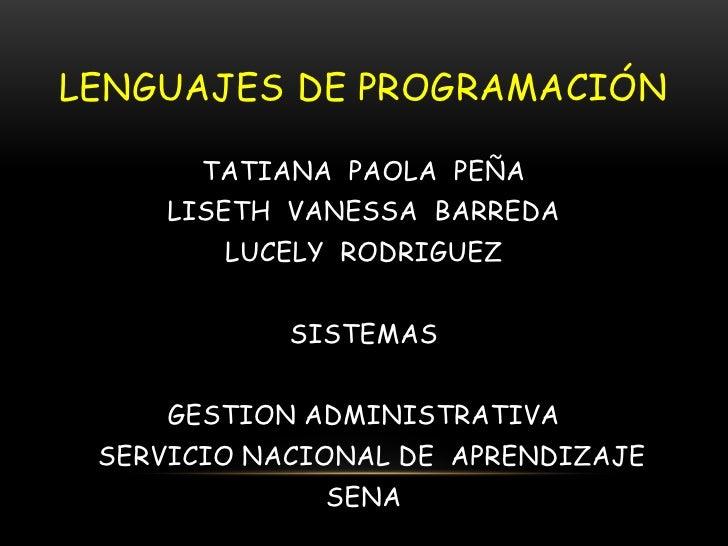 Lenguajes de programación <br />TATIANA  PAOLA  PEÑA <br />LISETH  VANESSA  BARREDA <br />LUCELY  RODRIGUEZ<br />SISTEMAS<...