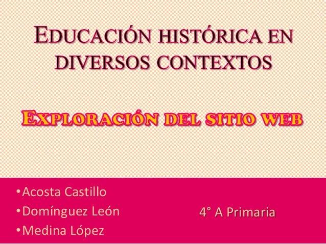 •Acosta Castillo •Domínguez León •Medina López 4° A Primaria