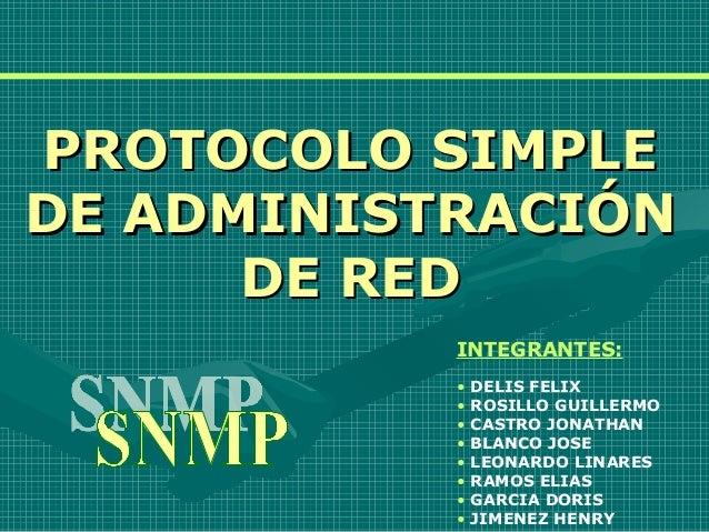 PROTOCOLO SIMPLEPROTOCOLO SIMPLE DE ADMINISTRACIÓNDE ADMINISTRACIÓN DE REDDE RED INTEGRANTES: • DELIS FELIX • ROSILLO GUIL...