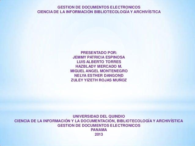 GESTION DE DOCUMENTOS ELECTRONICOS CIENCIA DE LA INFORMACIÓN BIBLIOTECOLOGÍA Y ARCHIVÍSTICA PRESENTADO POR: JEMMY PATRICIA...