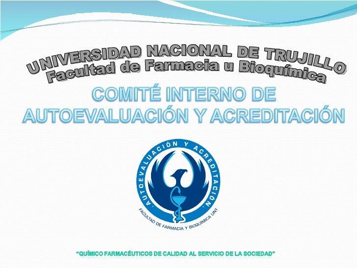 MIEMBROS DEL COMITÉ INTERNO DE AUTOEVALUACIÓN Y ACREDITACIÓN DELA CARRERA PROFESIONAL DE FARMACIA Y BIOQUÍMICA  Mg. Segun...