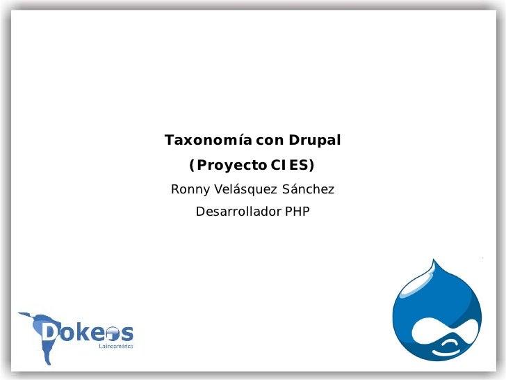 Taxonomía con Drupal   (Proyecto CIES) Ronny Velásquez Sánchez    Desarrollador PHP