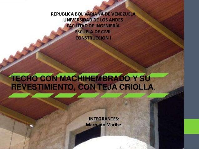 REPUBLICA BOLIVARIANA DE VENEZUELA UNIVERSIDAD DE LOS ANDES FACULTAD DE INGENIERÍA ESCUELA DE CIVIL CONSTRUCCION I  TECHO ...