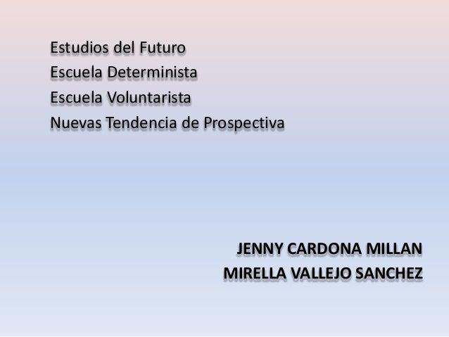 Estudios del FuturoEscuela DeterministaEscuela VoluntaristaNuevas Tendencia de Prospectiva                       JENNY CAR...