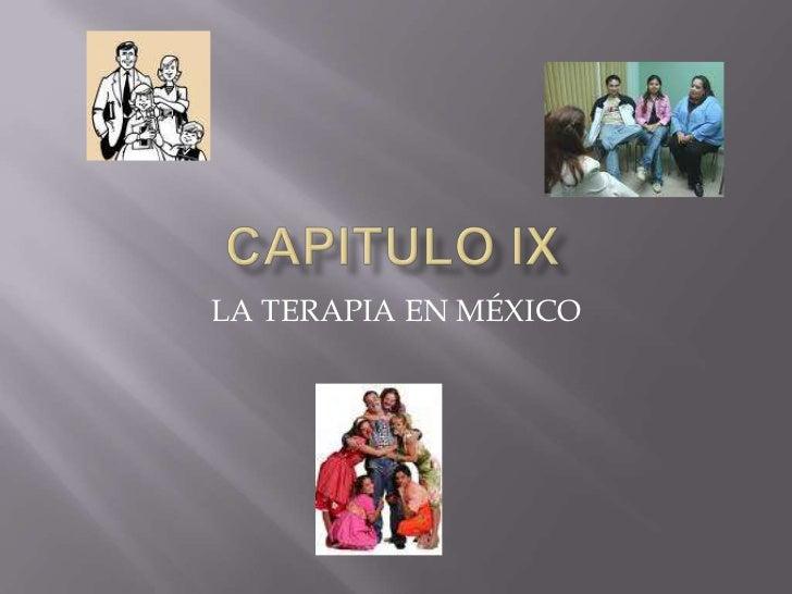 CAPITULO IX<br />LA TERAPIA EN MÉXICO<br />