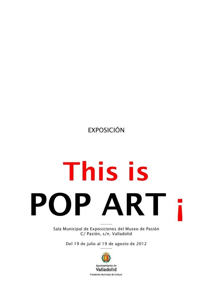 EXPOSICIÓN     This isPOP ART ¡              ---------- Sala Municipal de Exposiciones del Museo de Pasión              C/...