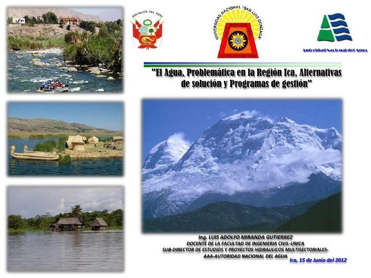 """Autoridad Nacional del Agua""""El Agua, Problemática en la Región Ica, Alternativas        de solución y Programas de gestión..."""