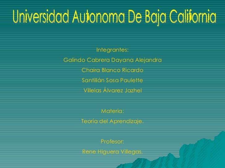 Universidad Autonoma De Baja California Integrantes: Galindo Cabrera Dayana Alejandra Chaira Blanco Ricardo Santillán Sosa...