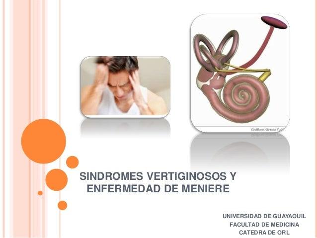 SINDROMES VERTIGINOSOS Y ENFERMEDAD DE MENIERE UNIVERSIDAD DE GUAYAQUIL FACULTAD DE MEDICINA CATEDRA DE ORL