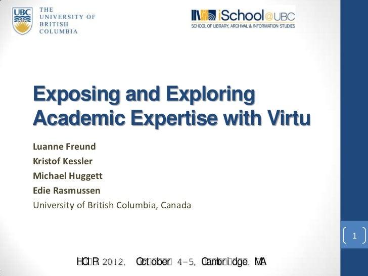 Exposing and ExploringAcademic Expertise with VirtuLuanne FreundKristof KesslerMichael HuggettEdie RasmussenUniversity of ...