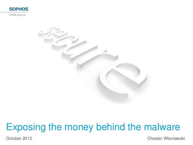 Exposing the money behind the malwareOctober 2012                  Chester Wisniewski