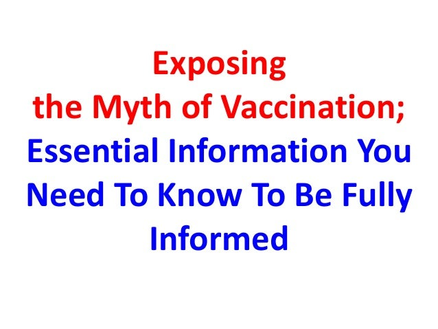 Exposing the myth of vaccination essential information you need to know to be fully informed