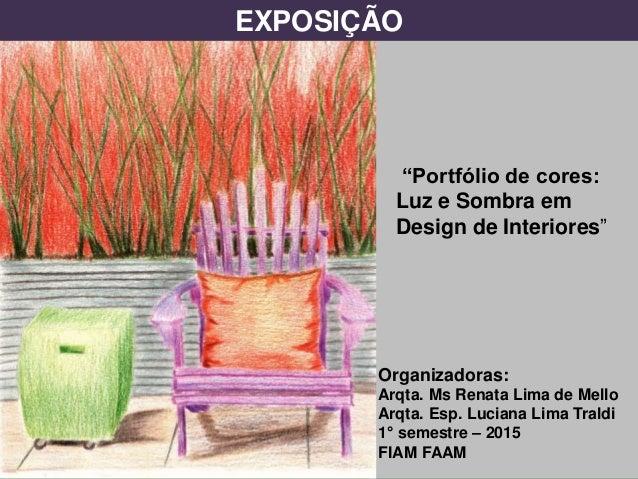"""""""Portfólio de cores: Luz e Sombra em Design de Interiores"""" Organizadoras: Arqta. Ms Renata Lima de Mello Arqta. Esp. Lucia..."""
